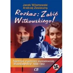 Rozkaz: Zabić Witkowskiego!...
